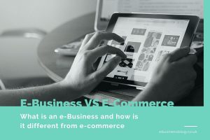 What is an e-Business and how is it different from e-commerce