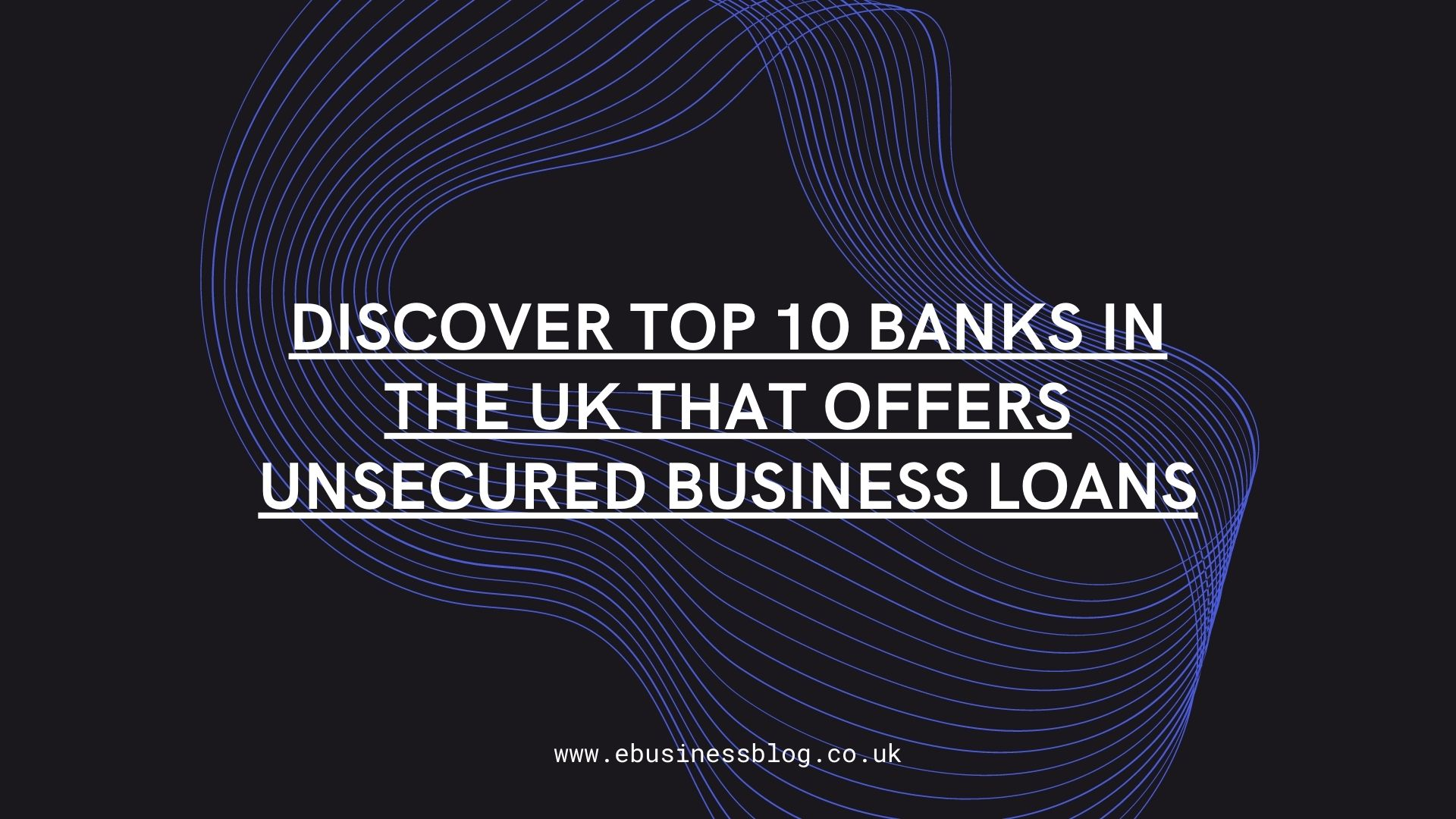 Discover Top 10 Banks in the UK that Offers Unsecured Business Loans