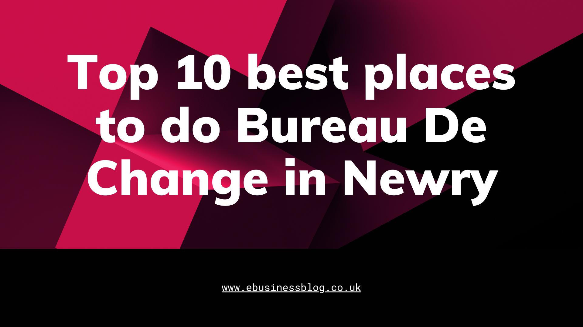 Top 10 best places to do Bureau De Change in Newry