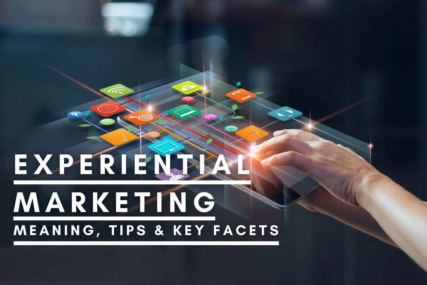 Experiential Marketing – Meaning, Tips & Key Facets To Explore In 2021