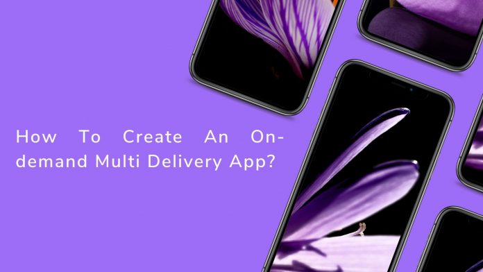 How To Create An On-demand Multi Delivery App