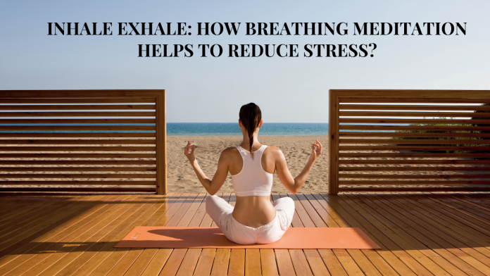 Inhale Exhale How Breathing Meditation helps to reduce stress